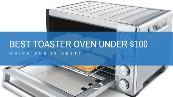 Best Toaster Oven Under $100 (cheap & in budget)