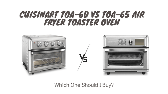 Cuisinart TOA-60 vs TOA-65 Air Fryer Toaster Oven