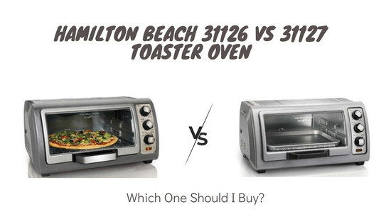 Hamilton Beach 31126 vs 31127 toaster oven