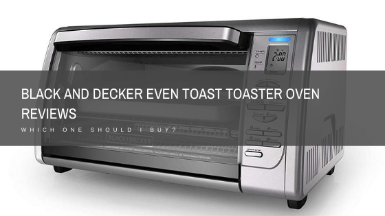 black and decker even toast toaster oven reviews